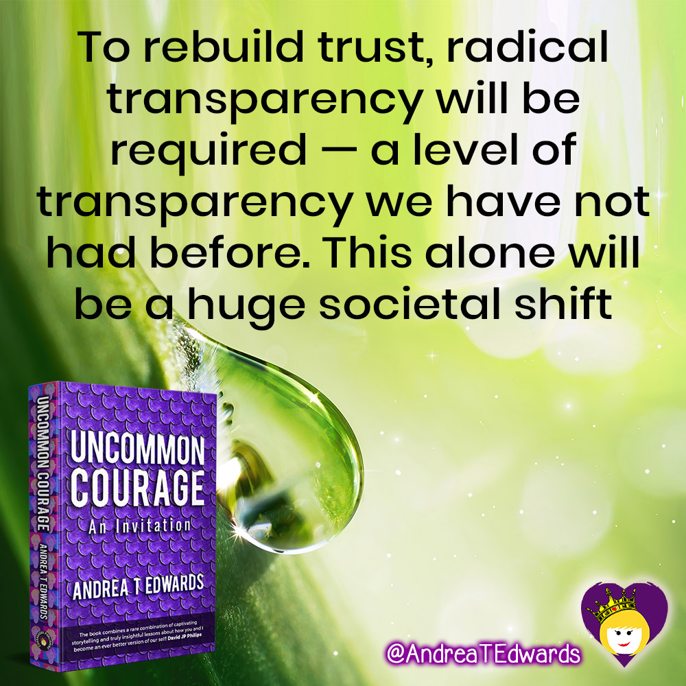 To rebuild trust, radical transparency will be required - a level we have not had before